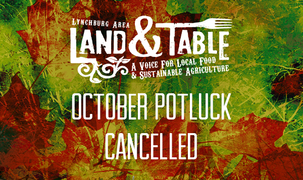 Land and Table Potluck Cancelled For October 11