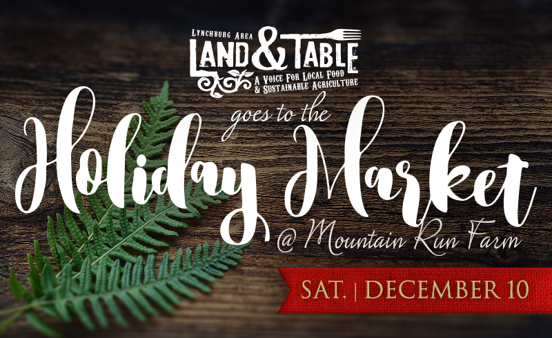 Land and Table At the Mountain Run Holiday Market – Dec. 10