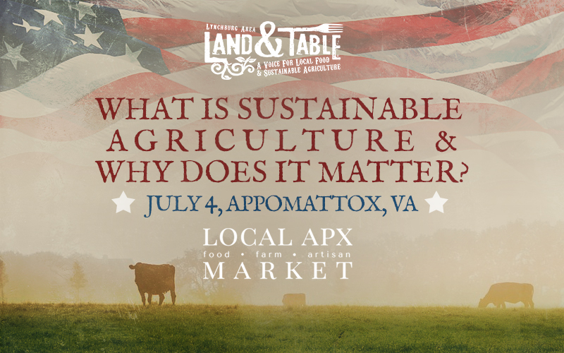 Land and Table APX: What is Sustainable Agriculture – July 4
