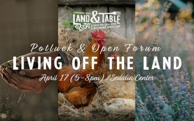 Living Off the Land – Potluck and Forum – April 17 (Sedalia)