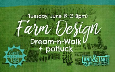 Farm Design: Dream-n-Walk (Great Day Gardens) – June 19